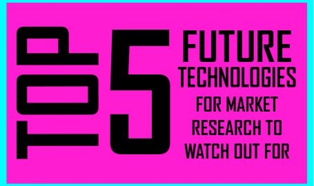 Top 5 Technologies which can Revolutionize Market Research